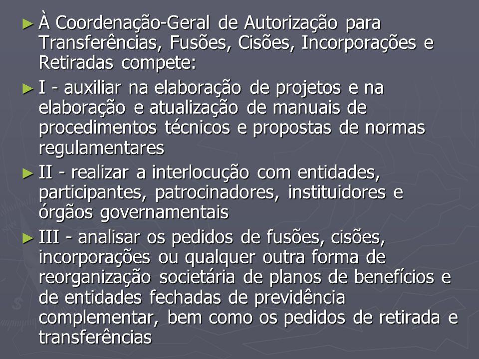 À Coordenação-Geral de Autorização para Transferências, Fusões, Cisões, Incorporações e Retiradas compete:
