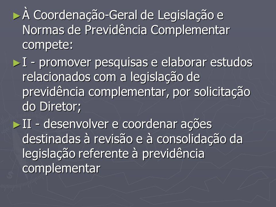 À Coordenação-Geral de Legislação e Normas de Previdência Complementar compete: