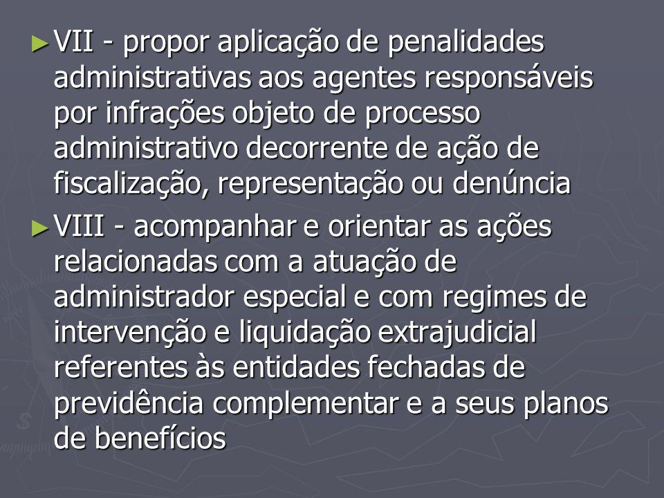 VII - propor aplicação de penalidades administrativas aos agentes responsáveis por infrações objeto de processo administrativo decorrente de ação de fiscalização, representação ou denúncia