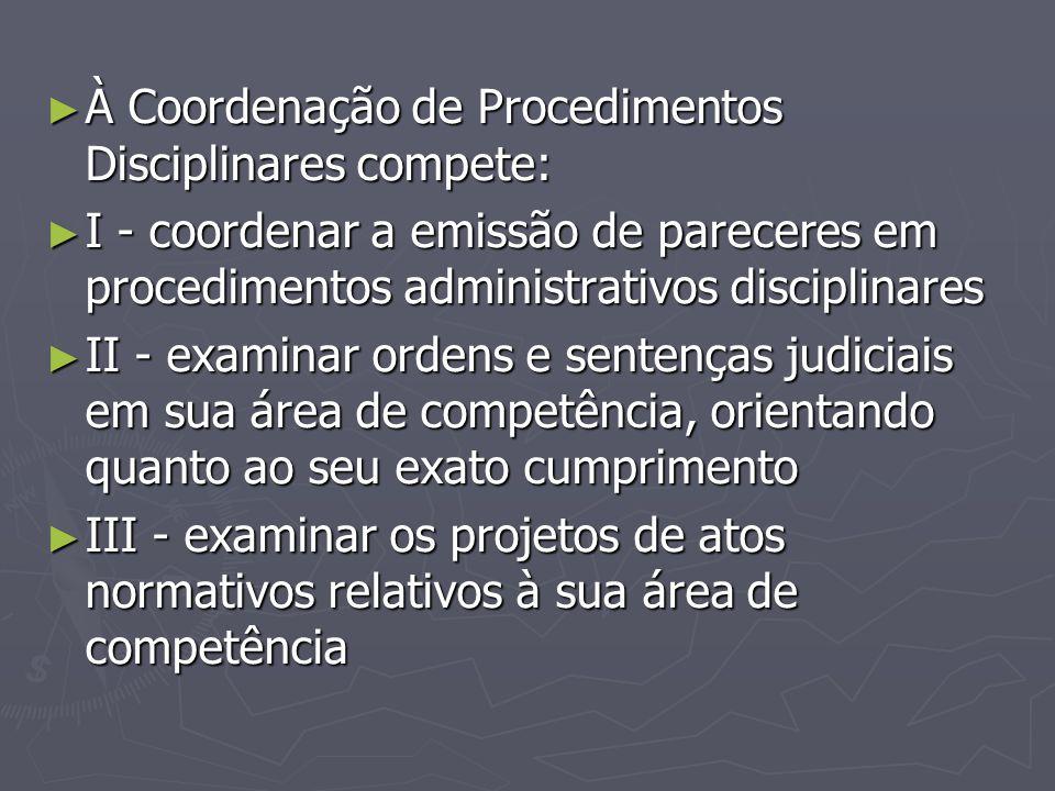 À Coordenação de Procedimentos Disciplinares compete: