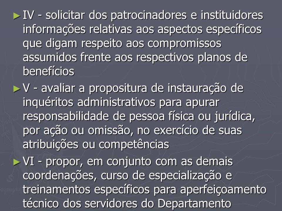 IV - solicitar dos patrocinadores e instituidores informações relativas aos aspectos específicos que digam respeito aos compromissos assumidos frente aos respectivos planos de benefícios