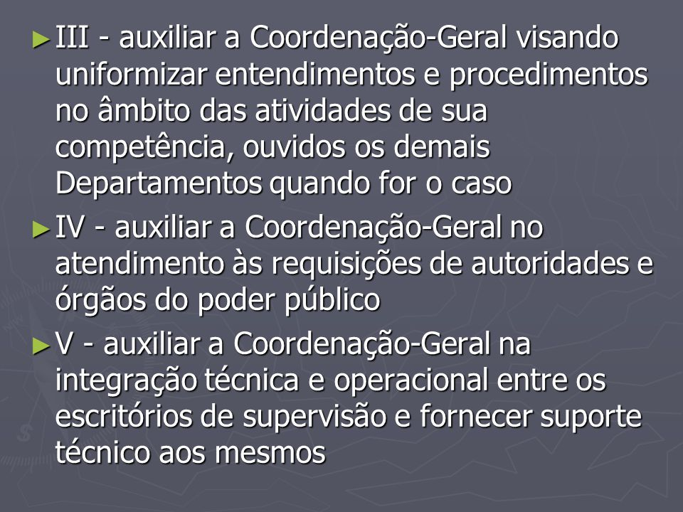 III - auxiliar a Coordenação-Geral visando uniformizar entendimentos e procedimentos no âmbito das atividades de sua competência, ouvidos os demais Departamentos quando for o caso