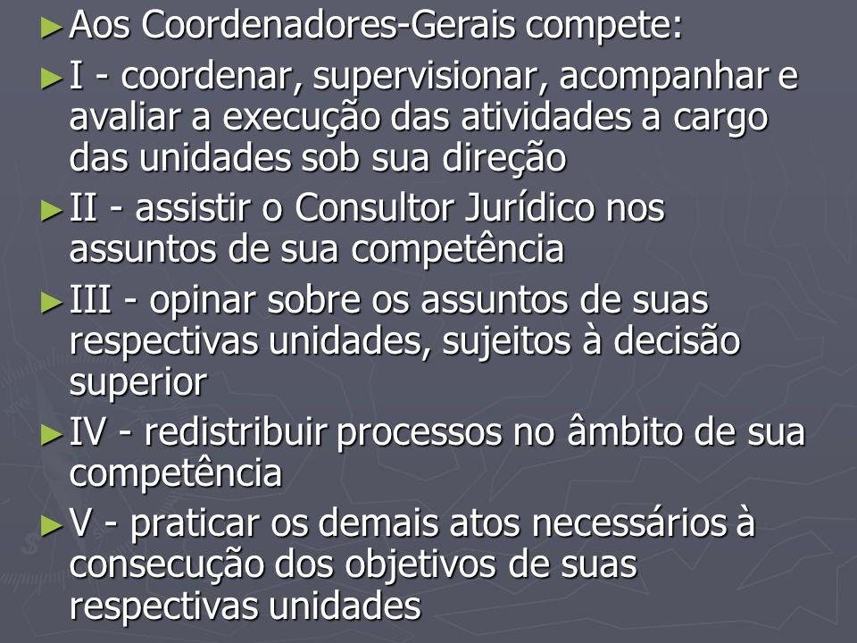 Aos Coordenadores-Gerais compete: