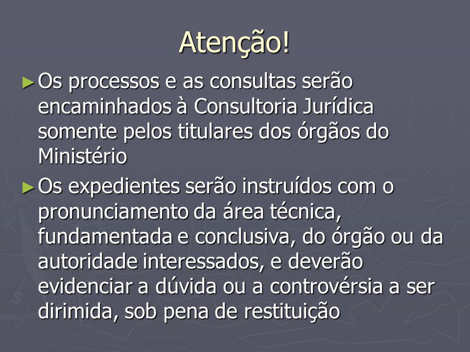 Atenção! Os processos e as consultas serão encaminhados à Consultoria Jurídica somente pelos titulares dos órgãos do Ministério.