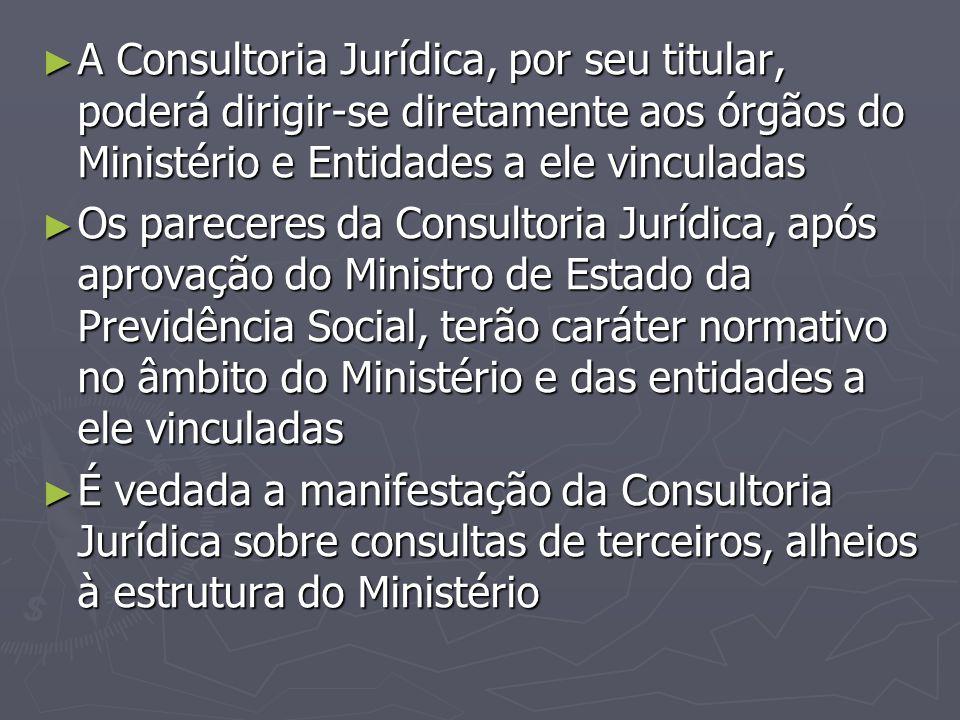 A Consultoria Jurídica, por seu titular, poderá dirigir-se diretamente aos órgãos do Ministério e Entidades a ele vinculadas