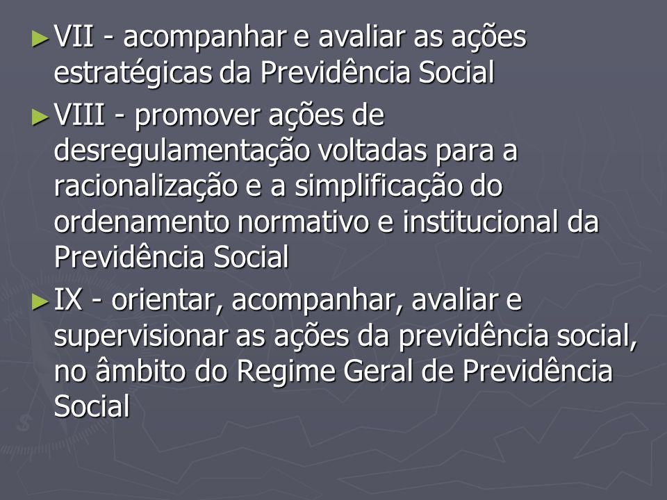 VII - acompanhar e avaliar as ações estratégicas da Previdência Social