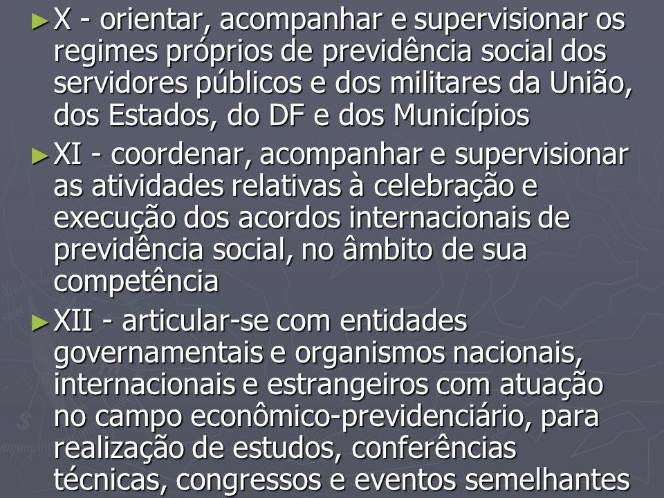 X - orientar, acompanhar e supervisionar os regimes próprios de previdência social dos servidores públicos e dos militares da União, dos Estados, do DF e dos Municípios