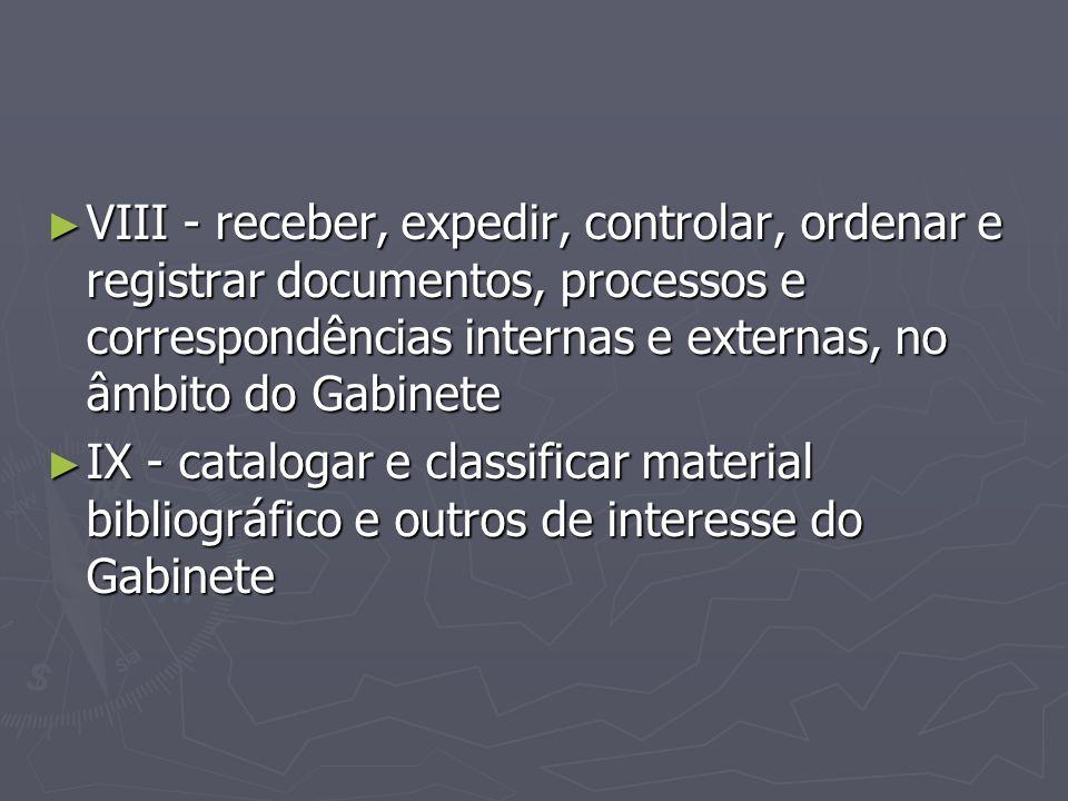 VIII - receber, expedir, controlar, ordenar e registrar documentos, processos e correspondências internas e externas, no âmbito do Gabinete