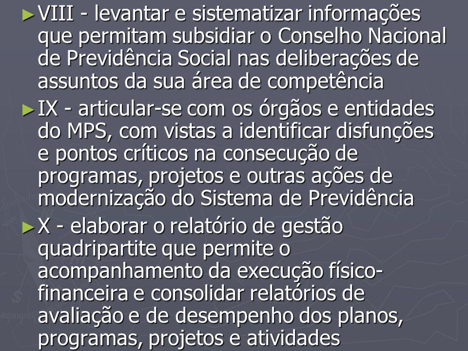 VIII - levantar e sistematizar informações que permitam subsidiar o Conselho Nacional de Previdência Social nas deliberações de assuntos da sua área de competência