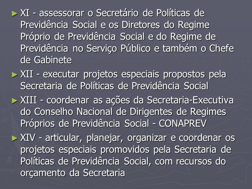 XI - assessorar o Secretário de Políticas de Previdência Social e os Diretores do Regime Próprio de Previdência Social e do Regime de Previdência no Serviço Público e também o Chefe de Gabinete
