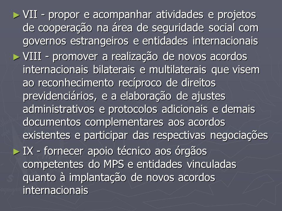 VII - propor e acompanhar atividades e projetos de cooperação na área de seguridade social com governos estrangeiros e entidades internacionais