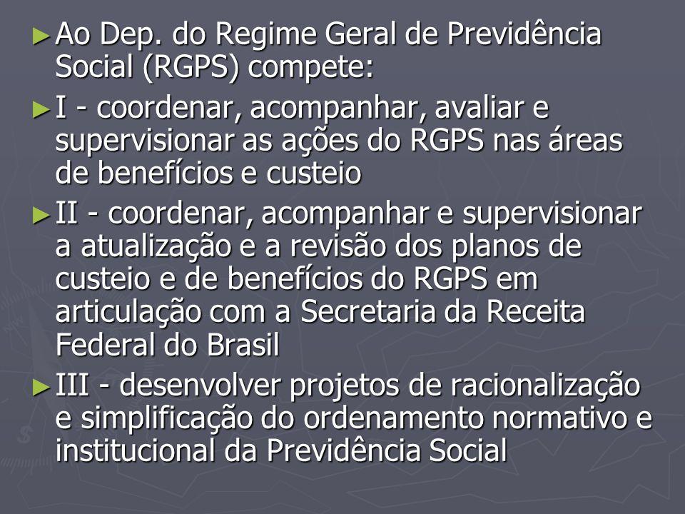 Ao Dep. do Regime Geral de Previdência Social (RGPS) compete: