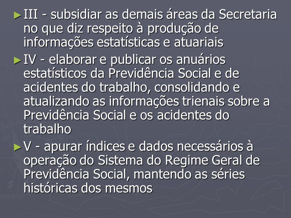 III - subsidiar as demais áreas da Secretaria no que diz respeito à produção de informações estatísticas e atuariais