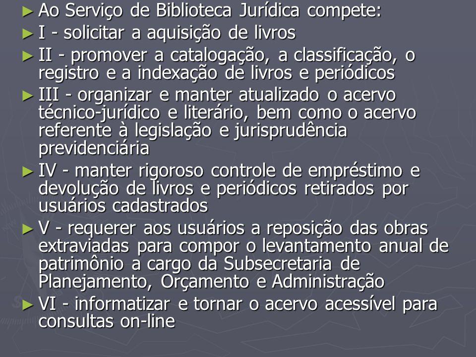 Ao Serviço de Biblioteca Jurídica compete: