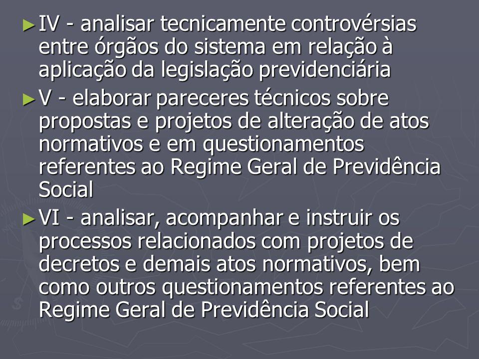 IV - analisar tecnicamente controvérsias entre órgãos do sistema em relação à aplicação da legislação previdenciária