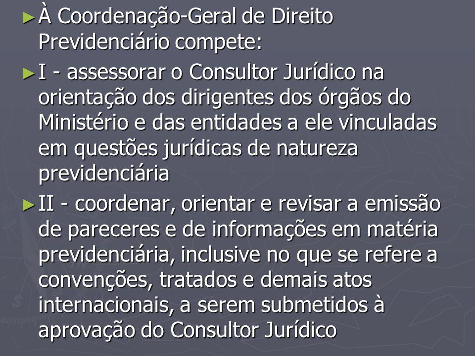 À Coordenação-Geral de Direito Previdenciário compete: