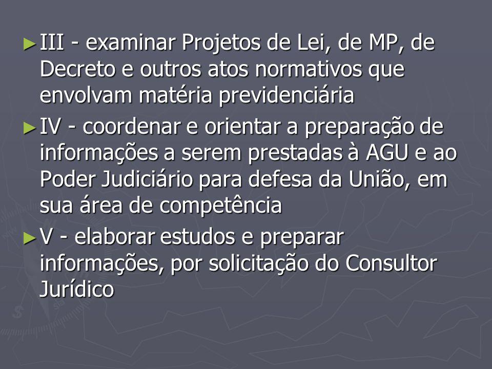 III - examinar Projetos de Lei, de MP, de Decreto e outros atos normativos que envolvam matéria previdenciária