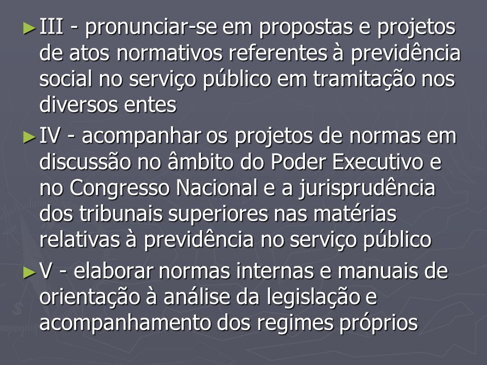 III - pronunciar-se em propostas e projetos de atos normativos referentes à previdência social no serviço público em tramitação nos diversos entes