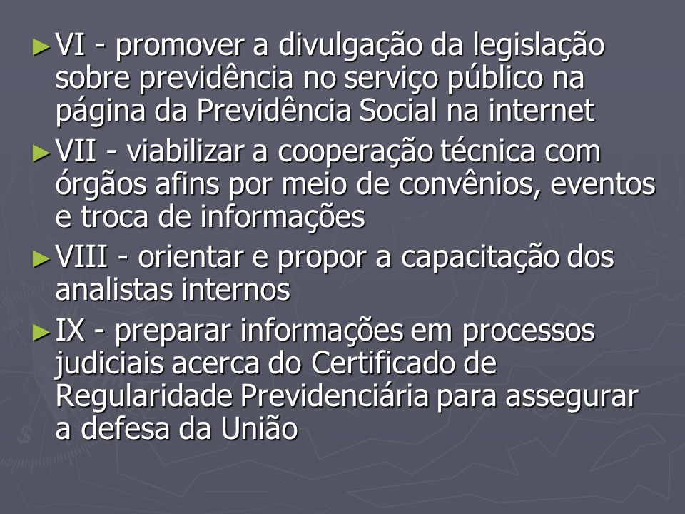 VI - promover a divulgação da legislação sobre previdência no serviço público na página da Previdência Social na internet