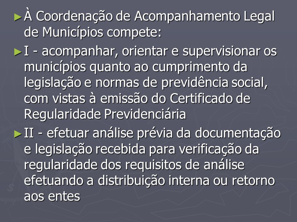 À Coordenação de Acompanhamento Legal de Municípios compete: