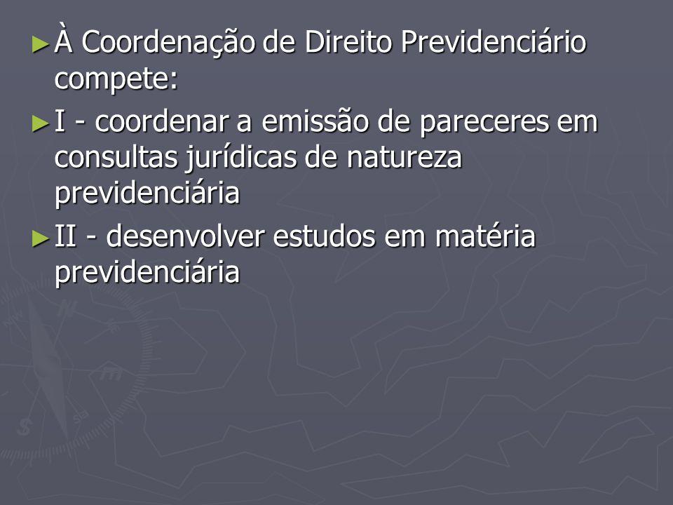 À Coordenação de Direito Previdenciário compete: