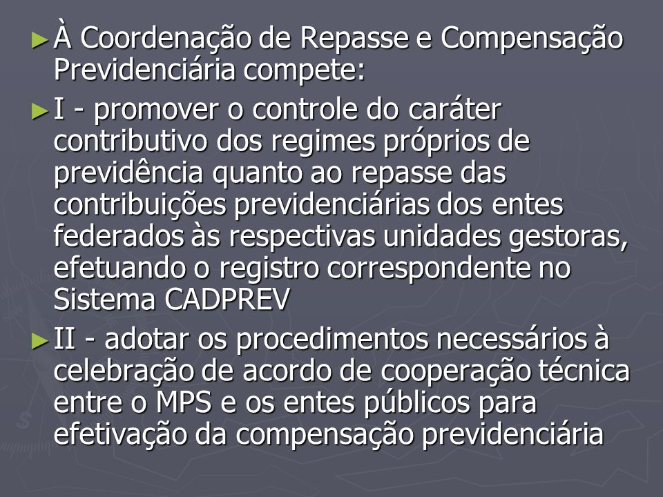 À Coordenação de Repasse e Compensação Previdenciária compete: