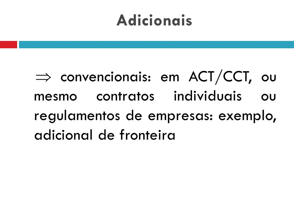 Adicionais  convencionais: em ACT/CCT, ou mesmo contratos individuais ou regulamentos de empresas: exemplo, adicional de fronteira.