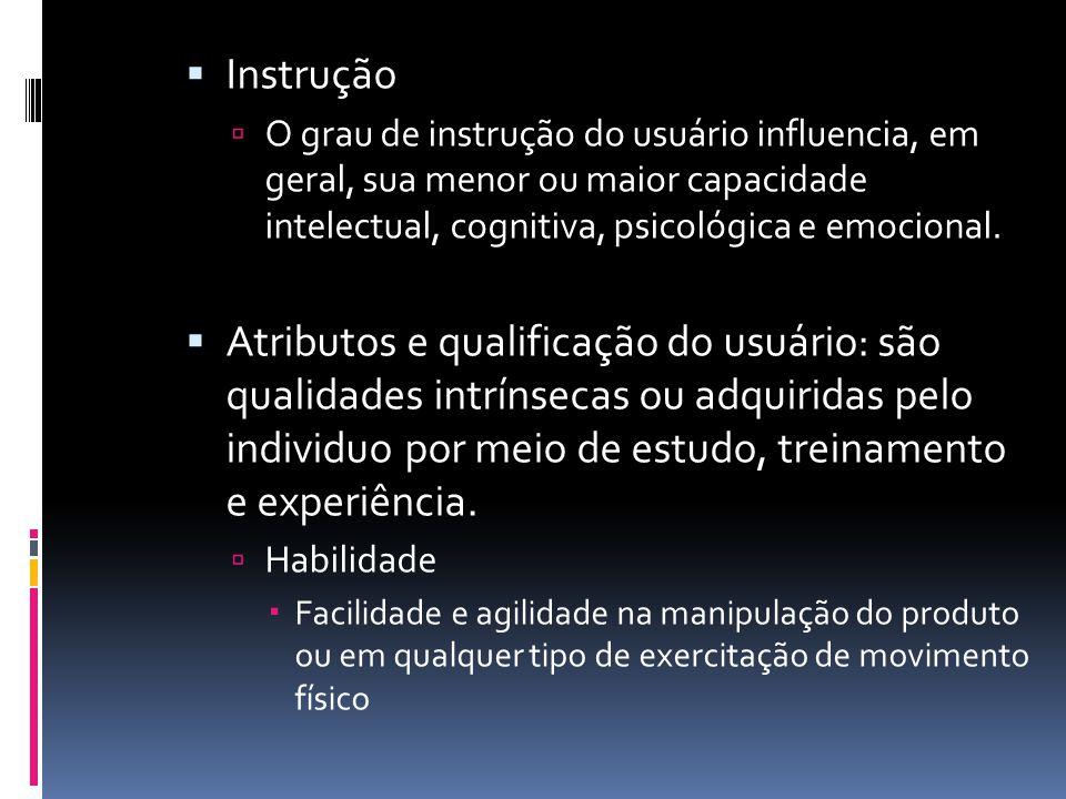 Instrução O grau de instrução do usuário influencia, em geral, sua menor ou maior capacidade intelectual, cognitiva, psicológica e emocional.