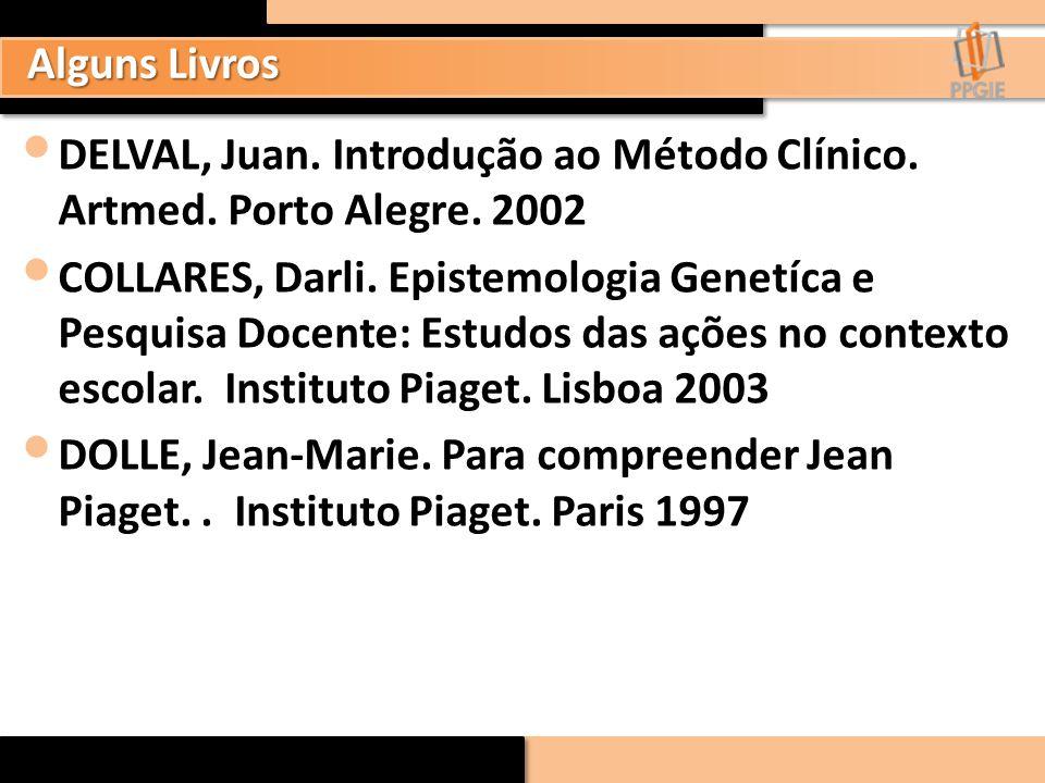 Alguns Livros DELVAL, Juan. Introdução ao Método Clínico. Artmed. Porto Alegre. 2002.