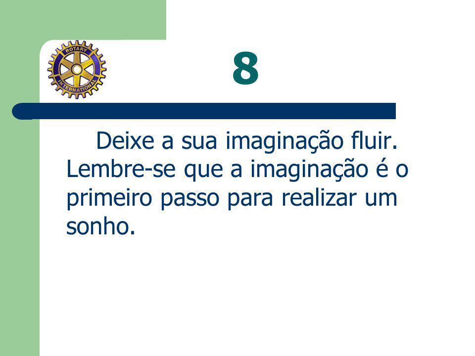 8 Deixe a sua imaginação fluir.