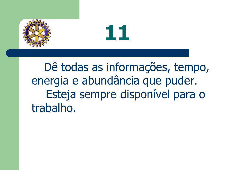 11 Dê todas as informações, tempo, energia e abundância que puder.