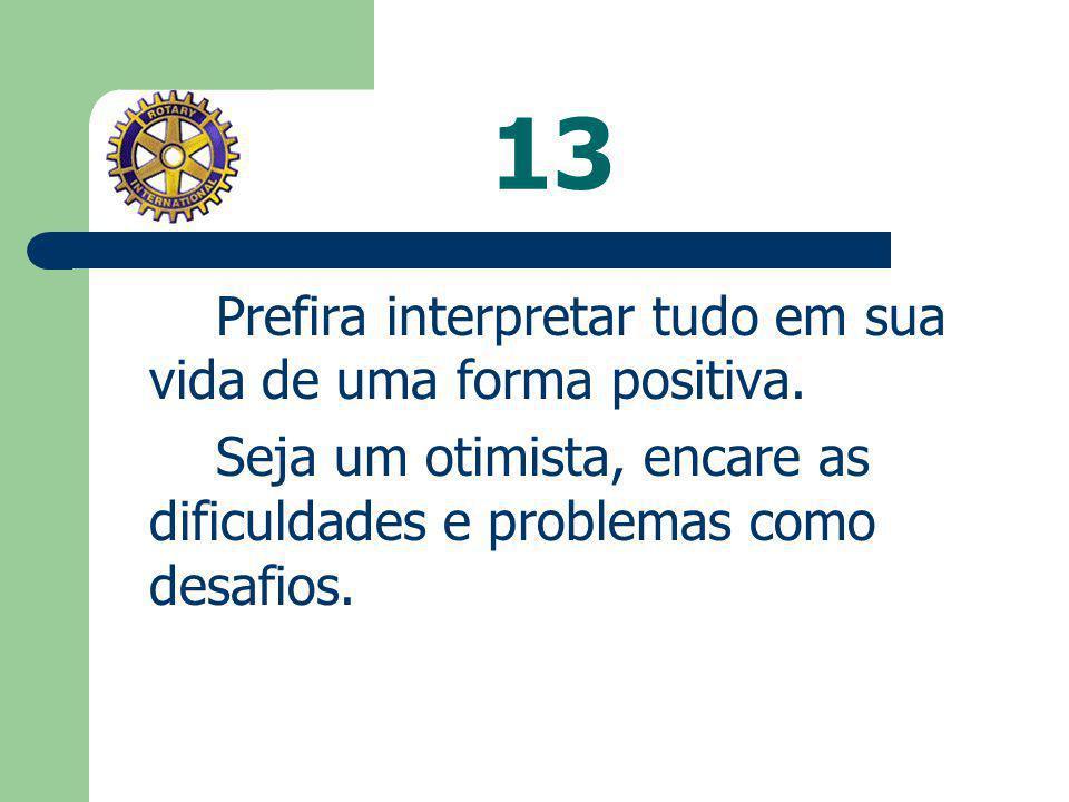 13 Seja um otimista, encare as dificuldades e problemas como desafios.