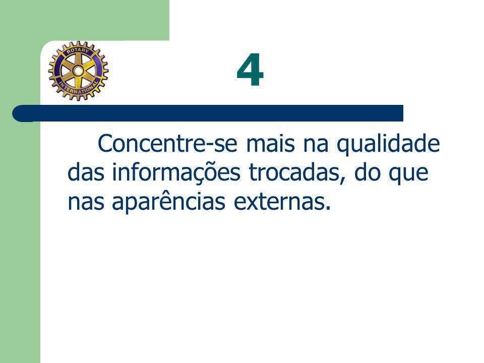 4 Concentre-se mais na qualidade das informações trocadas, do que nas aparências externas.