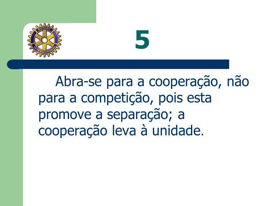 5 Abra-se para a cooperação, não para a competição, pois esta promove a separação; a cooperação leva à unidade.