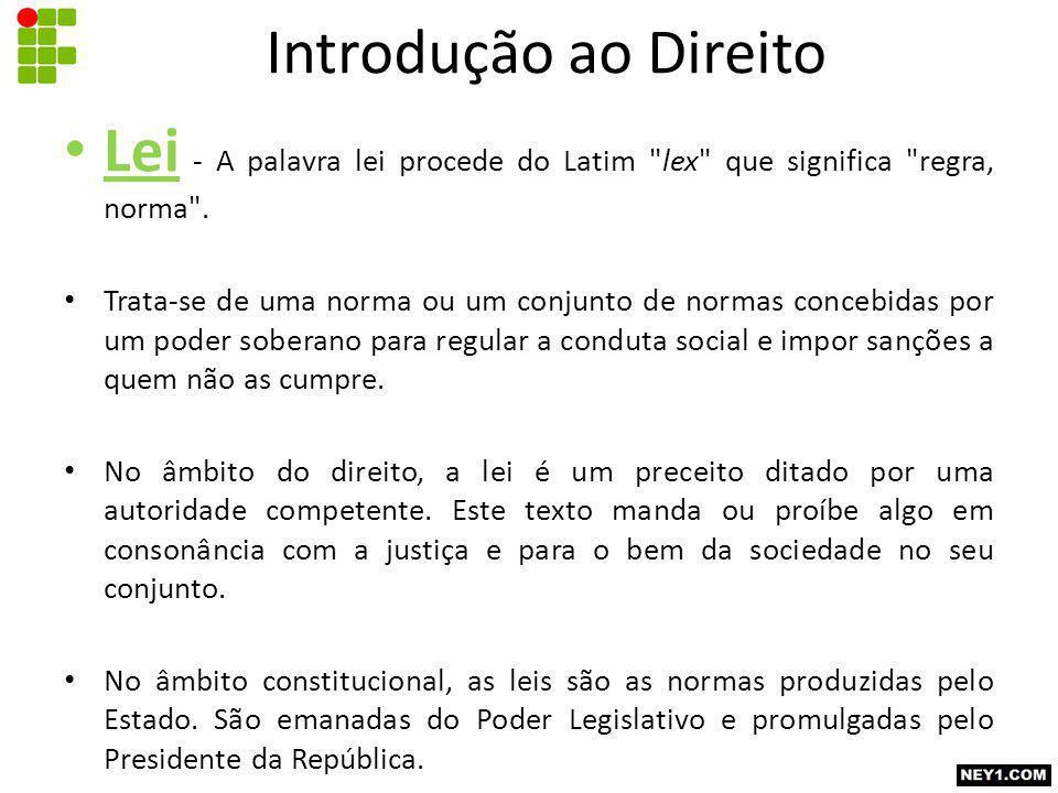 Introdução ao Direito Lei - A palavra lei procede do Latim lex que significa regra, norma .