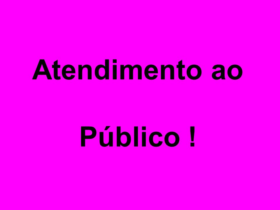 Atendimento ao Público !
