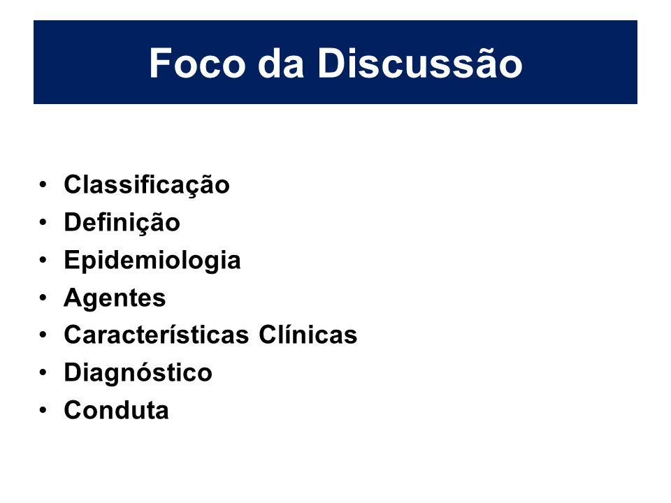 Foco da Discussão Classificação Definição Epidemiologia Agentes