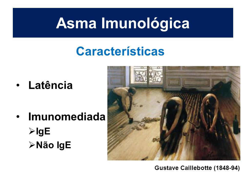 Asma Imunológica Características Latência Imunomediada IgE Não IgE