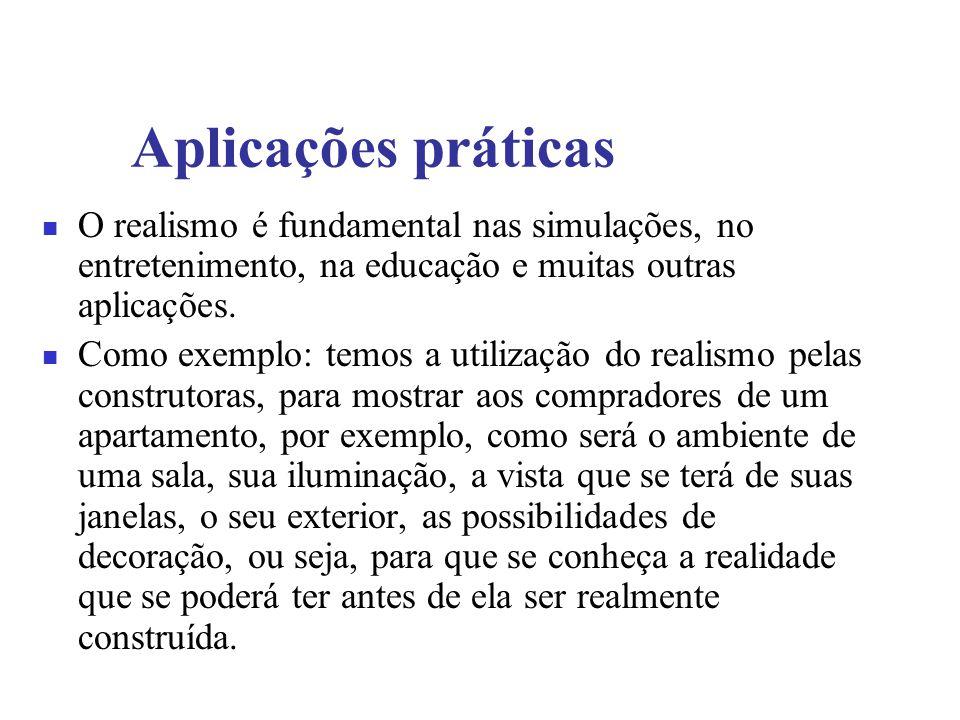 Aplicações práticas O realismo é fundamental nas simulações, no entretenimento, na educação e muitas outras aplicações.