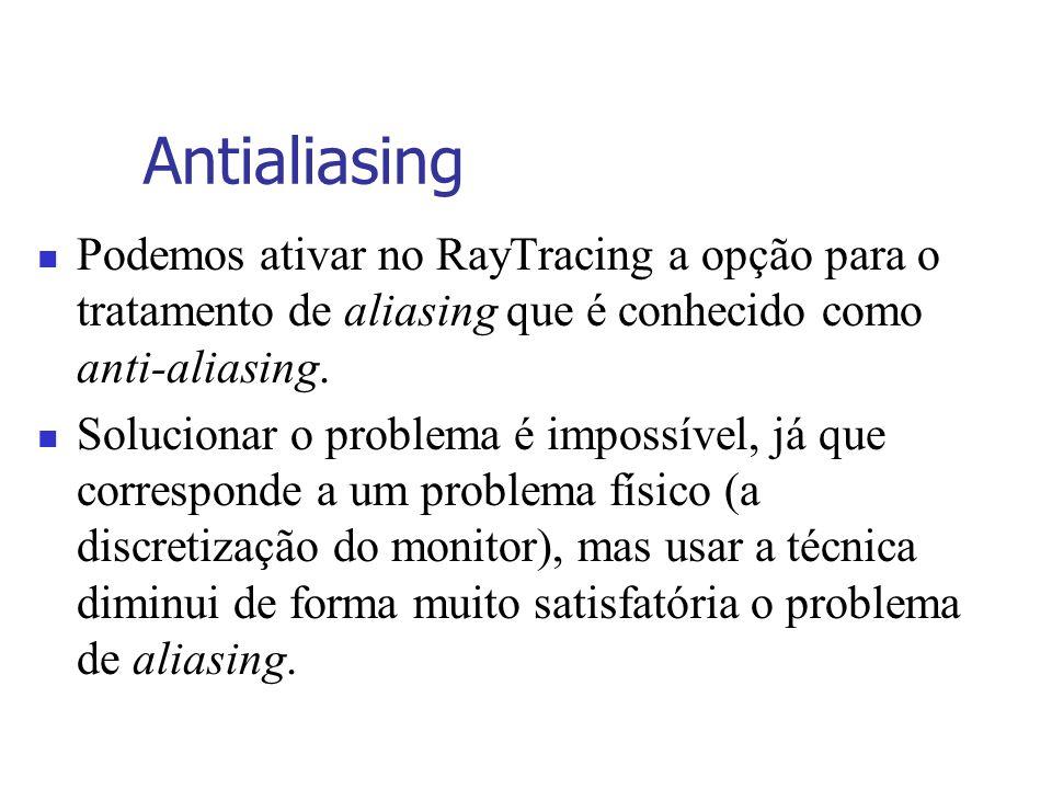 Antialiasing Podemos ativar no RayTracing a opção para o tratamento de aliasing que é conhecido como anti-aliasing.
