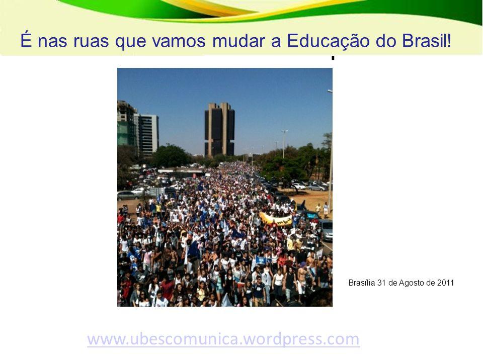 www.ubescomunica.wordpress.com É nas ruas que vamos mudar a Educação do Brasil! Brasília 31 de Agosto de 2011.