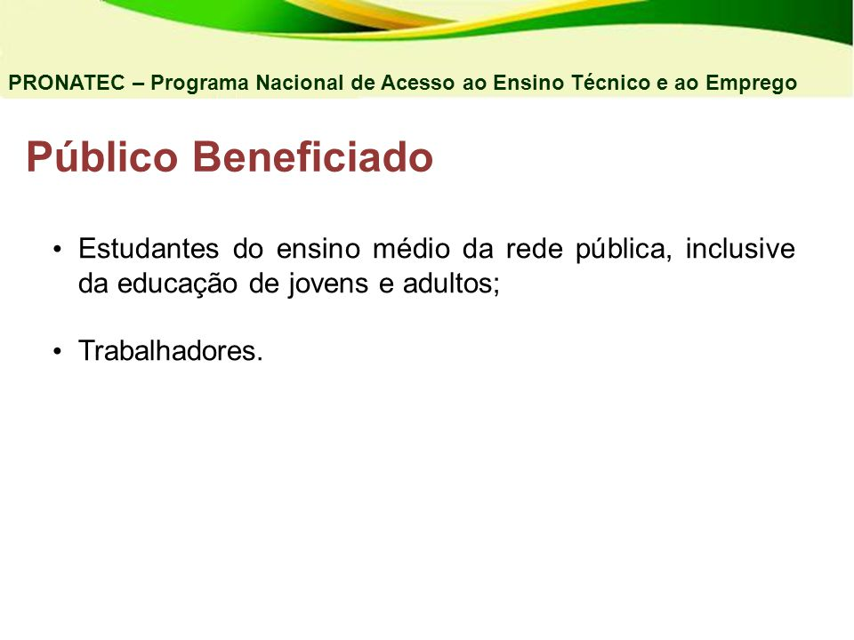 04/03/11 PRONATEC – Programa Nacional de Acesso ao Ensino Técnico e ao Emprego. Público Beneficiado.