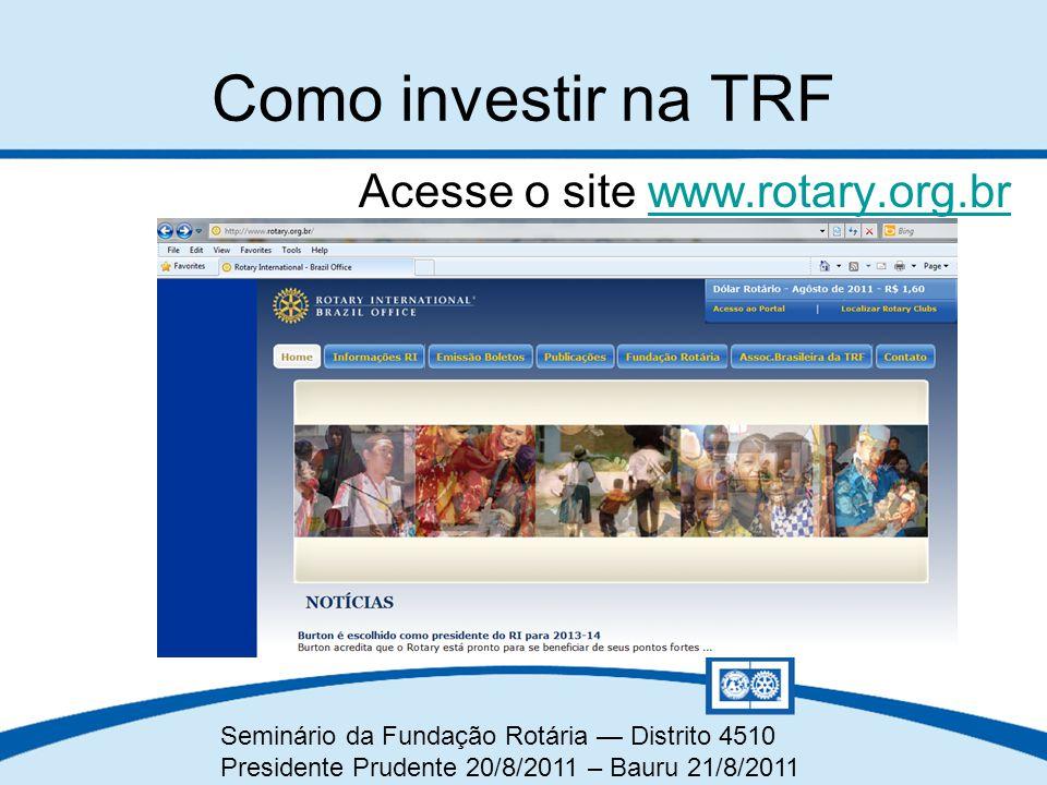 Como investir na TRF Acesse o site www.rotary.org.br