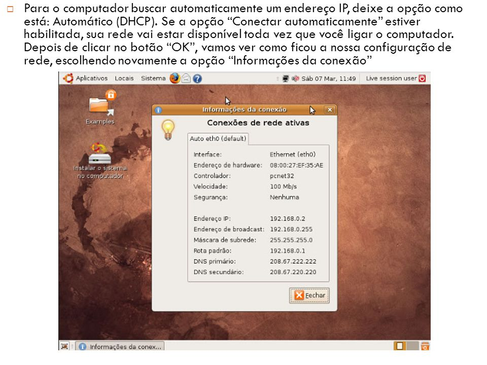 Para o computador buscar automaticamente um endereço IP, deixe a opção como está: Automático (DHCP).