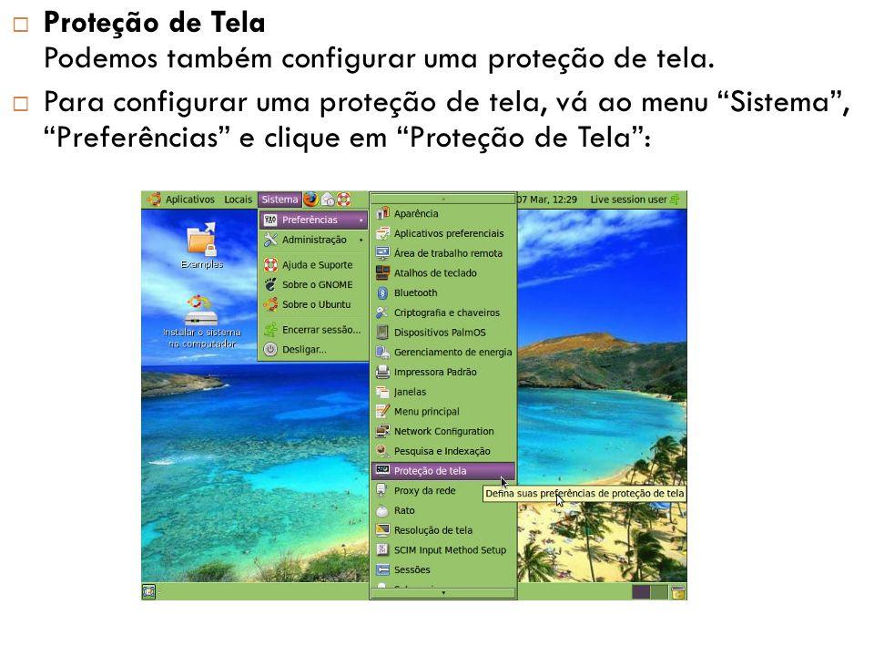 Proteção de Tela Podemos também configurar uma proteção de tela.