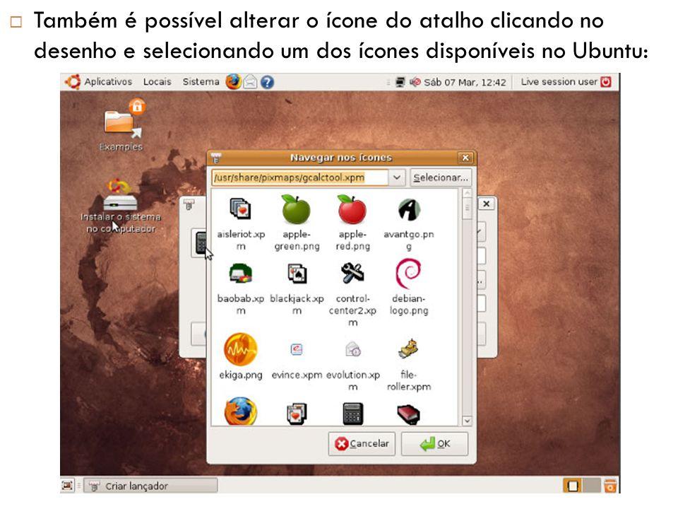 Também é possível alterar o ícone do atalho clicando no desenho e selecionando um dos ícones disponíveis no Ubuntu: