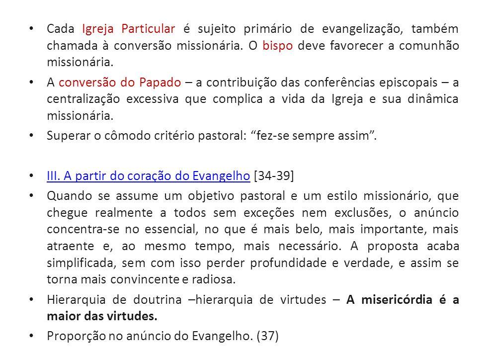 Cada Igreja Particular é sujeito primário de evangelização, também chamada à conversão missionária. O bispo deve favorecer a comunhão missionária.