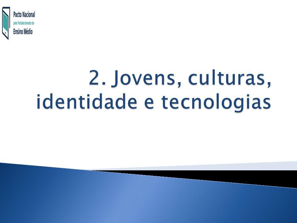 2. Jovens, culturas, identidade e tecnologias