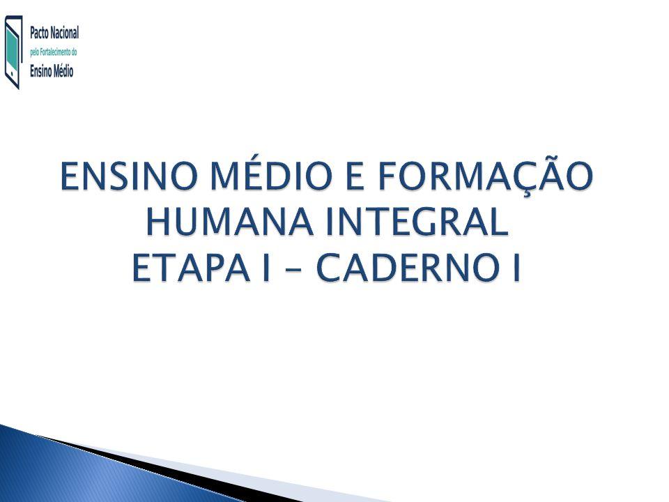 ENSINO MÉDIO E FORMAÇÃO HUMANA INTEGRAL ETAPA I – CADERNO I