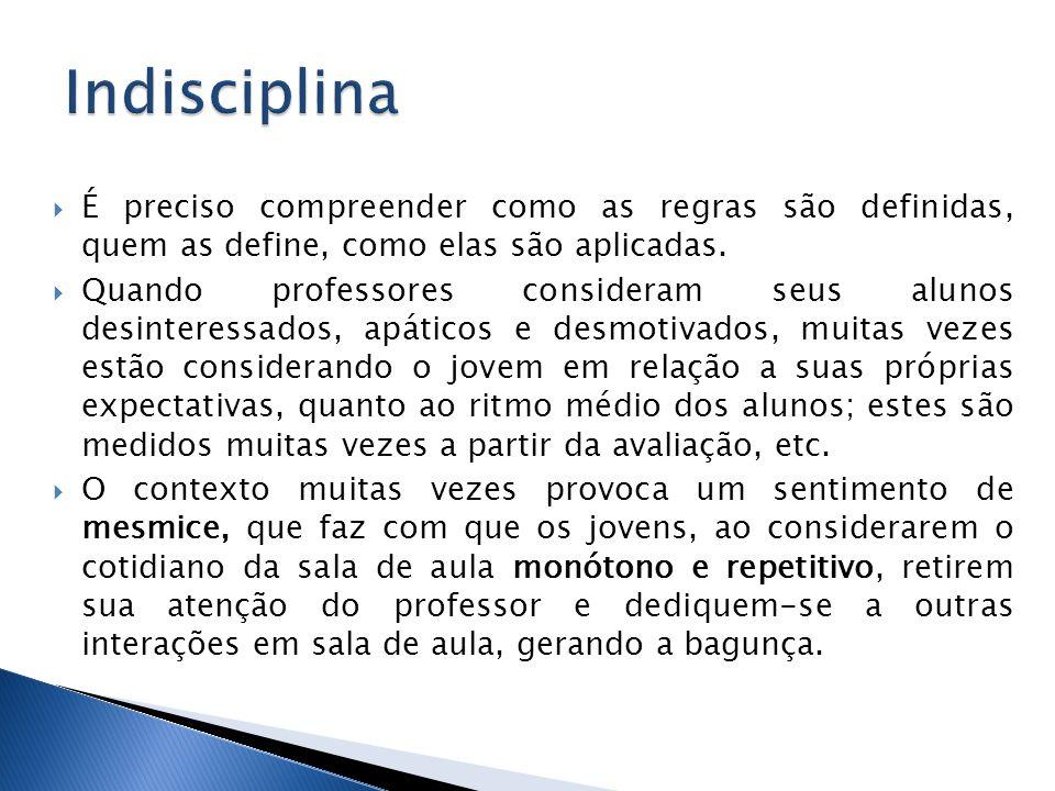 Indisciplina É preciso compreender como as regras são definidas, quem as define, como elas são aplicadas.